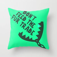 Don't Feed the Fur Trade (Light) Throw Pillow
