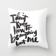 ANYTHING BUT ME Throw Pillow