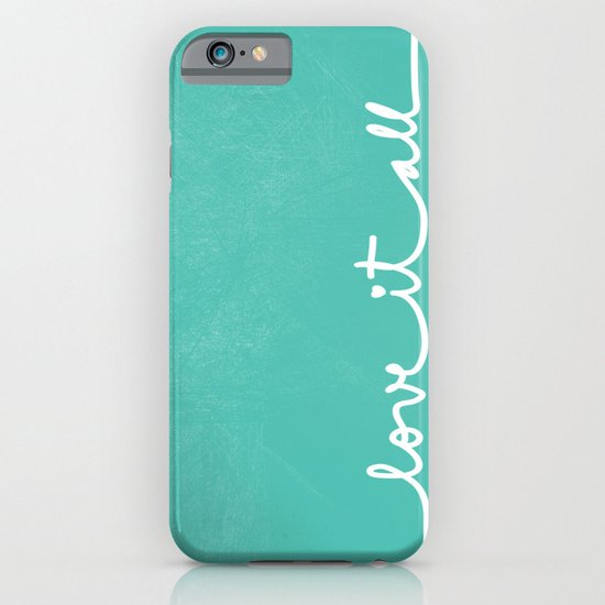 Love it all iPhone & iPod Case