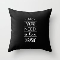 All you need is love and cat! Throw Pillow