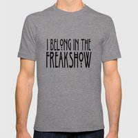 I Belong In The Freaksho… Mens Fitted Tee Tri-Grey SMALL