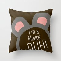 I'm A Mouse... DUH Throw Pillow