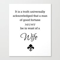 It is a truth universally acknowledged that a man of good fortune must me in want of a wife  Canvas Print
