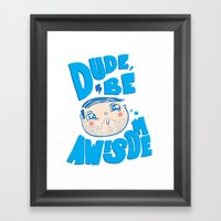 Dude Be Awesome Framed Art Print