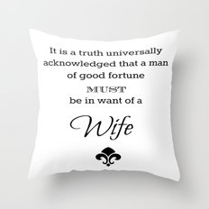 It is a truth universally acknowledged that a man of good fortune must me in want of a wife  Throw Pillow