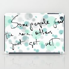 Some people feel the rain, others just get wet -- Bob Dylan. iPad Case