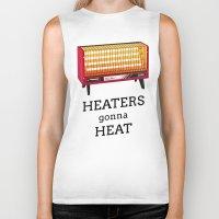 Heaters gonna heat Biker Tank