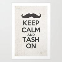 Keep Calm and Tash On Art Print