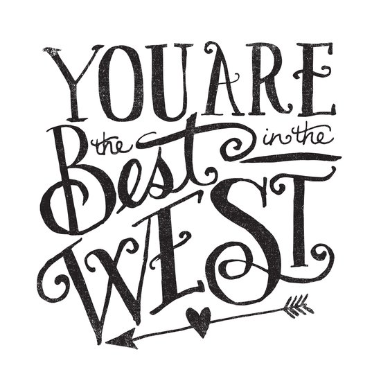YOU ARE THE BEST IN THE WEST Art Print