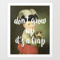 don't grow up. it's a trap. Art Print