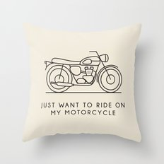 Triumph - Just want to ride on my motorcycle Throw Pillow