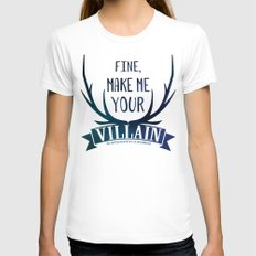 Fine, Make Me Your Villain - Grisha Trilogy book quote design - In White Womens Fitted Tee White SMALL