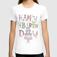 happy birthday T-shirts featuring Happy Birthday by Brooke Weeber