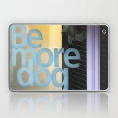 Be More Dog Laptop & iPad Skin
