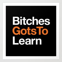 Bitches Gots To Learn ·… Art Print