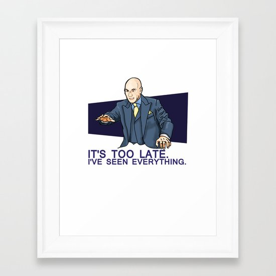 I've Seen Everything Framed Art Print