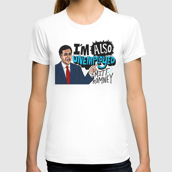 Mitt's also unemployed. T-shirt