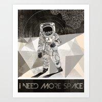 I NEED MORE SPACE Art Print