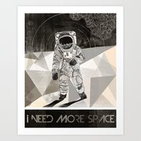 I NEED MORE SPACE Art Print