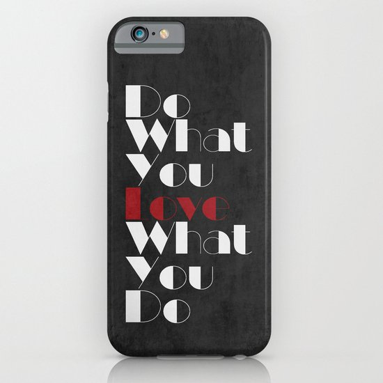 Do What You LOVE What You Do iPhone & iPod Case