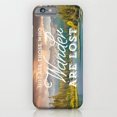 Not All Those Who Wander Are Lost iPhone 6 Slim Case