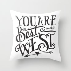 YOU ARE THE BEST IN THE WEST Throw Pillow