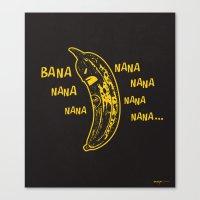 Bana nana nana nana nana nana nana.. Canvas Print