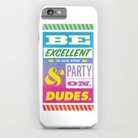 iPhone & iPod Case featuring Be Excellent to Each Other And Party On Dudes by Tuff Industries