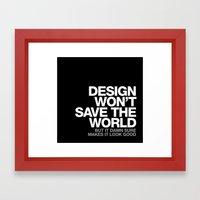 DESIGN WON'T SAVE THE WORLD Framed Art Print