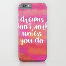 Dreams Don't Work Unless You Do Slim Case iPhone 6s