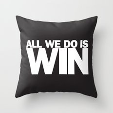 All We Do is Win Throw Pillow