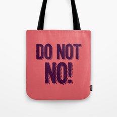 Do Not No! Tote Bag