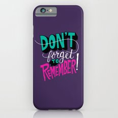 Don't Forget to Remember. Slim Case iPhone 6s