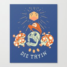 Die Tryin' Canvas Print
