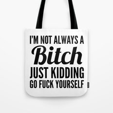 I'M NOT ALWAYS A BITCH J… Tote Bag