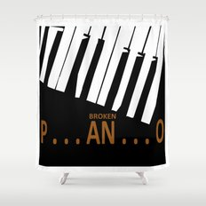 BROKEN  P . . . AN . . . O Shower Curtain