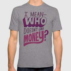 Who doesn't like money? Mens Fitted Tee Athletic Grey SMALL