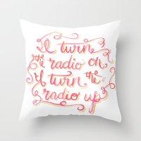 I Turn The Radio On Throw Pillow