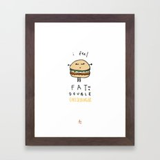 I Feel Fat as a Double Cheeseburger Framed Art Print