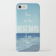 These Are the Best Days of Our Lives iPhone 7 Slim Case