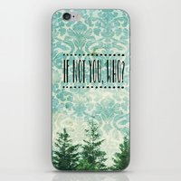 If Not You, Who? iPhone & iPod Skin