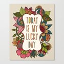 Today is my lucky day Canvas Print