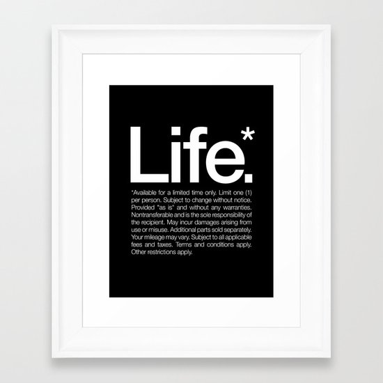 Life.* Available for a limited time only. Framed Art Print
