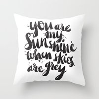 You are my sunshine when skies are grey Throw Pillow
