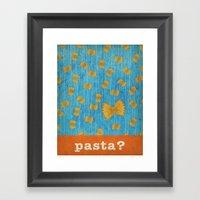 Pasta? Framed Art Print