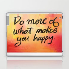 Do more of what makes you happy. Laptop & iPad Skin