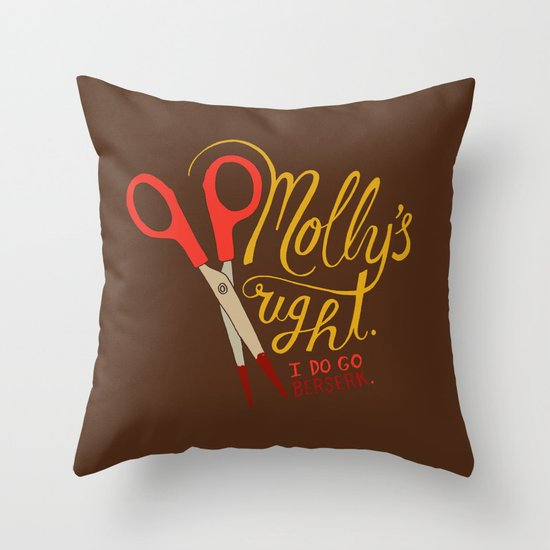 Molly's right. I do go berserk. Throw Pillow