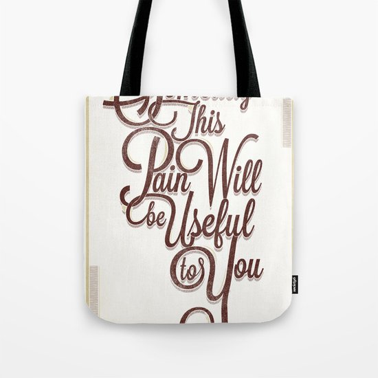 Someday This Pain Will Be Useful To You Tote Bag