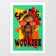Show Me Your Wookiee!  |… Art Print