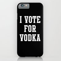I VOTE FOR VODKA iPhone 6 Slim Case